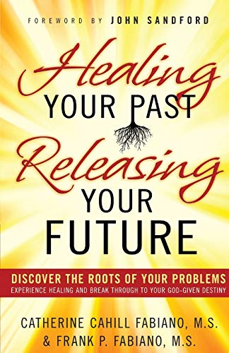 9780800796471: Healing Your Past, Releasing Your Future: Discover the Roots of Your Problems, Experience Healing and Breakthrough to Your God-given Destiny