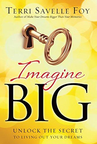 9780800796518: Imagine Big: Unlock the Secret to Living Out Your Dreams