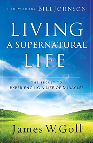 9780800796549: Living a Supernatural Life: The Secret to Experiencing a Life of Miracles