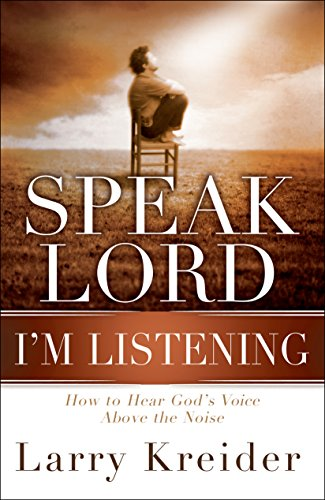 Speak Lord, I'm Listening: How to Hear God's Voice Above the Noise: Larry Kreider