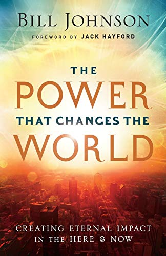 9780800796860: The Power That Changes the World: Creating Eternal Impact in the Here and Now