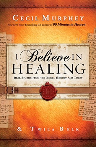 9780800796891: I Believe in Healing: Real Stories from the Bible, History and Today