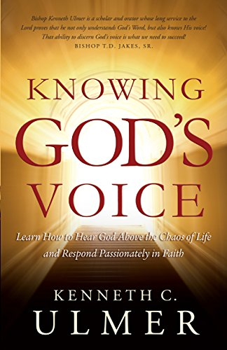 Knowing God's Voice: Learn How to Hear God Above the Chaos of Life and Respond Passionately in ...