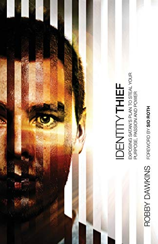 Identity Thief: Exposing Satans Plan To Steal Your Purpose, Passion And Power: Robby Dawkins
