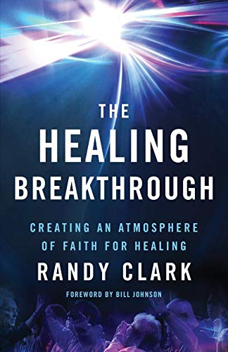 9780800797836: The Healing Breakthrough: Creating an Atmosphere of Faith for Healing
