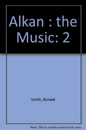 Alkan Volume Two : The Music: Ronald Smith