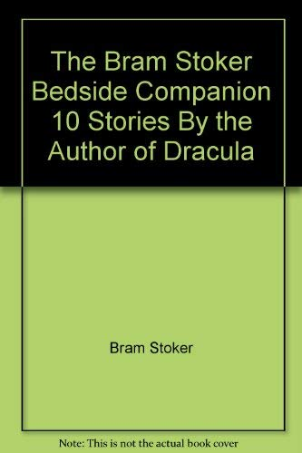 Bram Stoker Bedside Companion: 10 Stories by: Bram Stoker