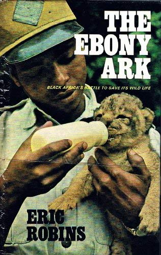 The ebony ark;: Black Africa's battle to save its wild life: Robins, Eric