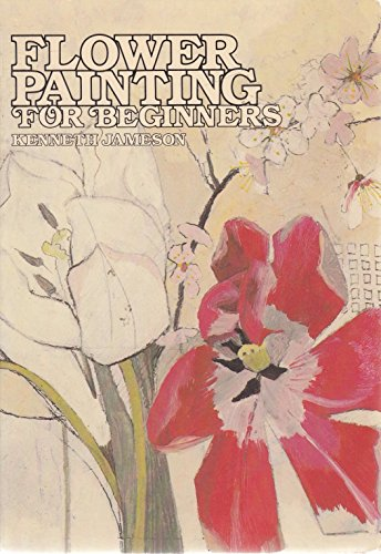Flower Painting for Beginners: Jameson, Kenneth