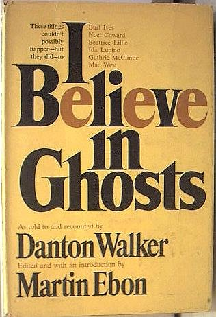 9780800840518: I Believe in Ghosts: True Stories of Some Haunted Celebrities and Their Celebrated Haunts.