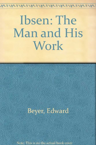 Ibsen: The Man and His Work: Edward Beyer; Translator-Marie