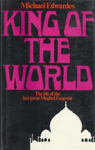 King of the world;: The life and times of Shah Alam, Emperor of Hindustan: Edwardes, Michael