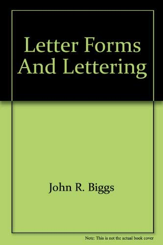 Letter Forms and Lettering: Biggs, John R.