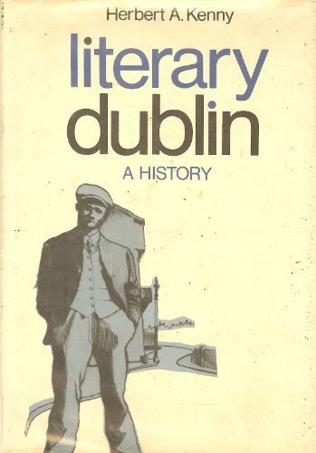 Literary Dublin A History: Kenny, Herbert A.