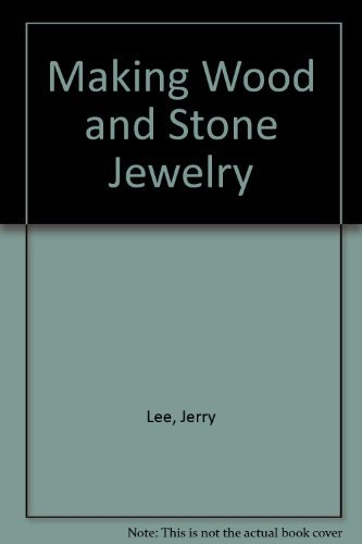 Making Wood and Stone Jewelry: Lee, Jerry