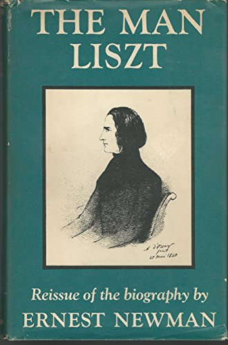The Man Liszt A Study of the Tragicomedy of a Soul Divided Against Itself: Newman, Ernest