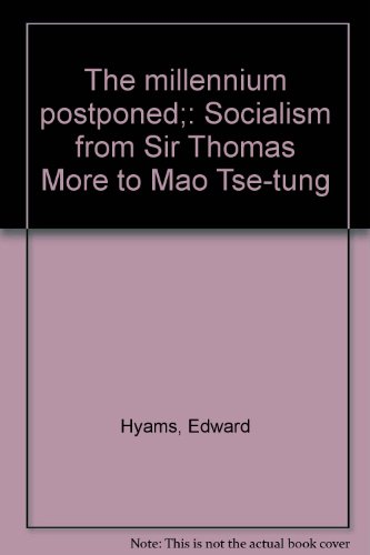 THE MILLENNIUM POSTPONED: Socialism From Sir Thomas More to Mao Tse-tung.: HYAMS, Edward.