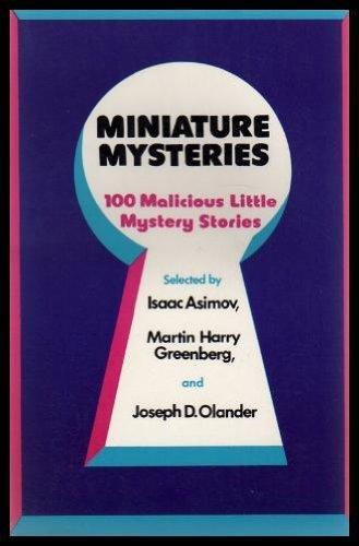 Miniature Mysteries : 100 Malicious Little Mystery Stories: selected by Isaac Asimov , Martin Harry...