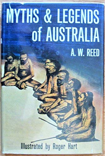 Myths and Legends of Australia: A. W Reed;