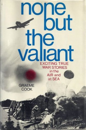 9780800855970: None but the Valiant: Exciting True War Stories in the Air and at Sea