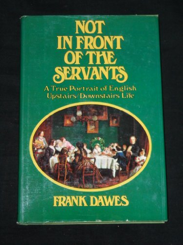 9780800856052: Not in Front of the Servants: A True Portrait of English Upstairs/Downstairs Life