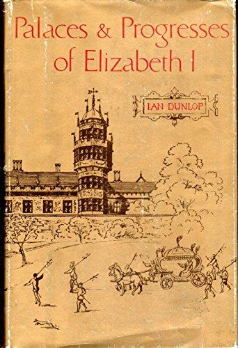 Palaces & progresses of Elizabeth I: Dunlop, Ian