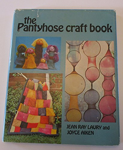 The Pantyhose Craft Book: Laury, Jean Ray