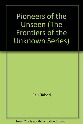 9780800863104: Pioneers of the unseen (The Frontiers of the unknown series)