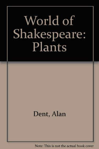 World of Shakespeare: Plants: Dent, Alan