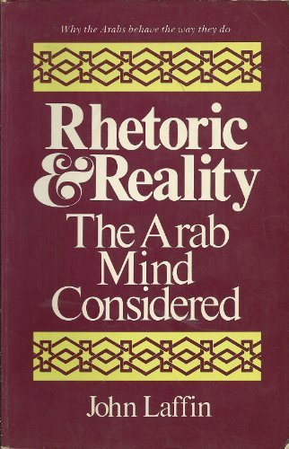 Rhetoric and Reality: The Arab Mind Considered: Laffin, John