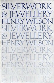 Silverwork and Jewellery: a Text-book for Students and Workers in Metal: Wilson, Henry
