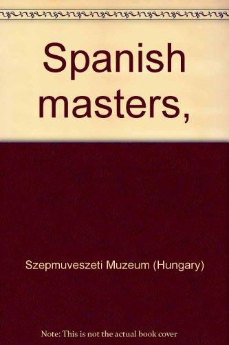Spanish masters,: Szepmuveszeti Muzeum (Hungary)