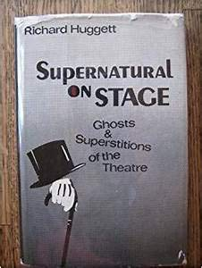 Supernatural on Stage: Ghosts and Superstitions of the Theatre: Huggett, Richard
