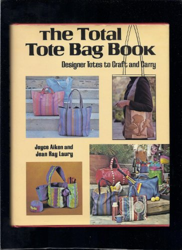 The Total Tote Bag Book: Aiken, Joyce; Laury,