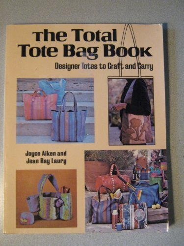 The Total Tote Bag Book : Designer: Jean Ray Laury;