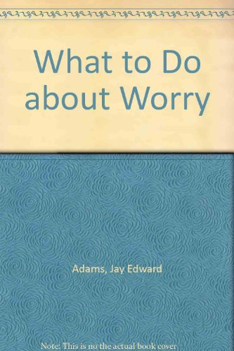 What to Do about Worry (0801000483) by Adams, Jay Edward