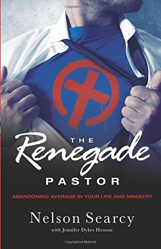 9780801000492: The Renegade Pastor: Abandoning Average in Your Life and Ministry