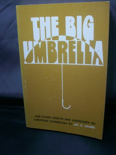 The big umbrella;: And other essays on: Jay E. Adams