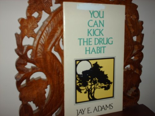 You can kick the drug habit (Christian counseling aids) (0801000955) by Jay Edward Adams