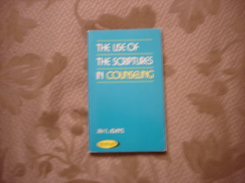 The Use of The Scriptures in Counseling (0801000998) by Jay E. Adams