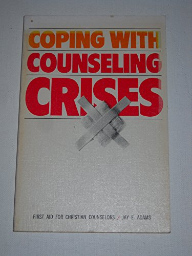 Coping with counseling crises: First aid for: Adams, Jay E