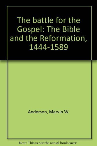9780801001215: The Battle for the Gospel: The Bible and the Reformation, 1444-1589