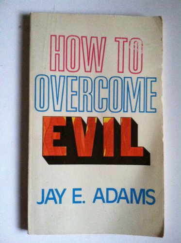 How to overcome evil (0801001269) by Jay Edward Adams