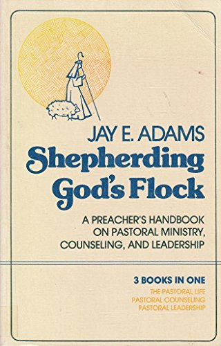Shepherding God's Flock : A Preacher's Handbook: Jay E. Adams
