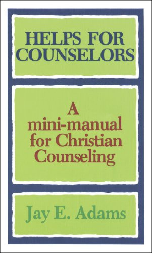 Helps for Counselors: A mini-manual for Christian: Adams, Jay E.