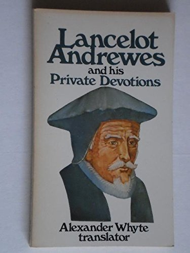 Lancelot Andrewes and His Private Devotions: Lancelot Andrewes