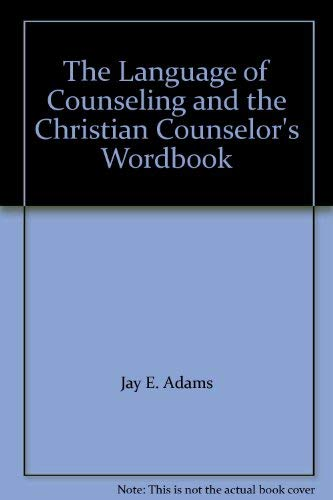 9780801001819: The Language of Counseling and the Christian Counselor's Wordbook