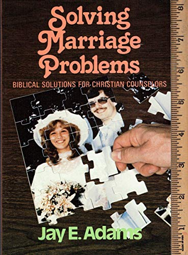 9780801001970: Solving Marriage Problems: Biblical Solutions for Christian Counselors
