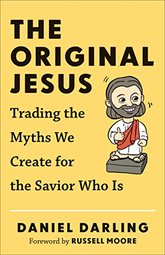 9780801005367: The Original Jesus: Trading the Myths We Create for the Savior Who Is