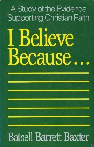 I Believe Because . . .: A Study of the Evidence Supporting Christian Faith (0801005485) by Batsell Barrett Baxter
